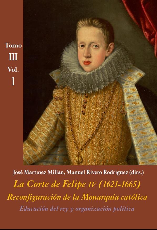 La Corte de Felipe IV (1621-1665). Reconfiguración de la monarquía católica