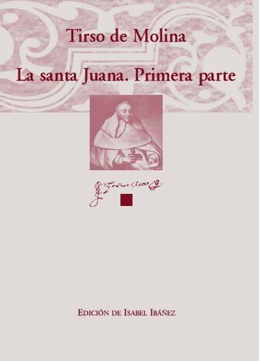 Tirso de Molina, La santa Juana. Primera parte, ed. Isabel Ibáñez.
