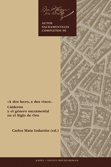 A dos luces, a dos visos». Calderón y el género sacramental en el Siglo de Oro