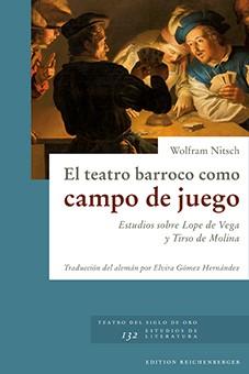 Nitsch, El teatro barroco como campo de juego. Estudios sobre Lope de Vega y Tirso de Molina