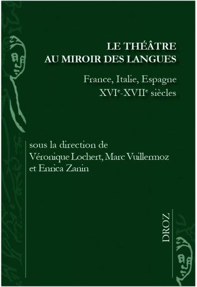 Le Théâtre au miroir des langues. France, Italie, Espagne XVIe-XVIIe siècles