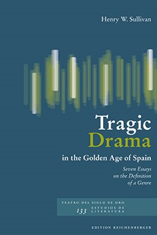 Sullivan, Tragic Drama in the Golden Age of Spain: Seven Essays on the Definition of a Genre