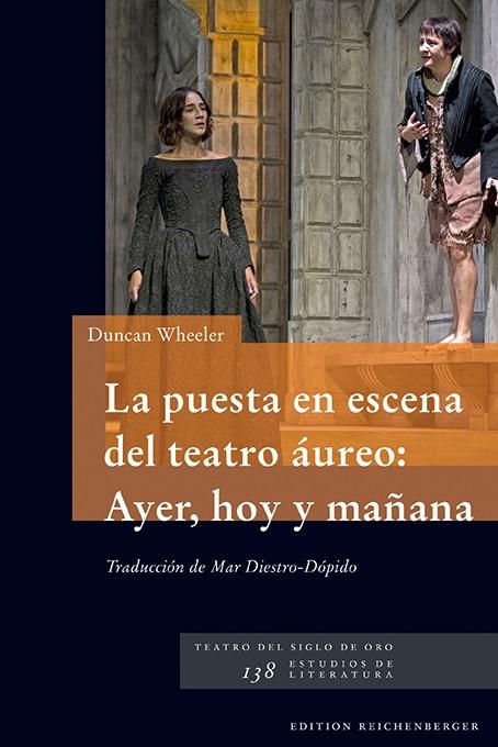 Wheeler, La puesta en escena del teatro áureo: Ayer, hoy y mañana